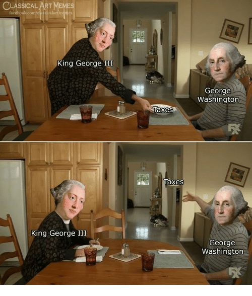 Taxes, George Washington, and Classical Art: CLASSICAL ART M  alartmemes  King George III  George  Washington  Taxes  King George III  George  Washington