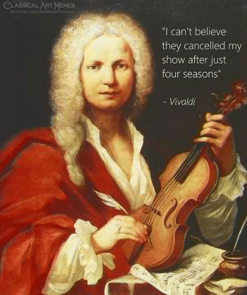 "Facebook, Memes, and facebook.com: CLASSICAL ART MEMES  facebook.com/classicalartimemes  ""I can't believe  they cancelled my  show after just  four seasons""  - Vivaldi"