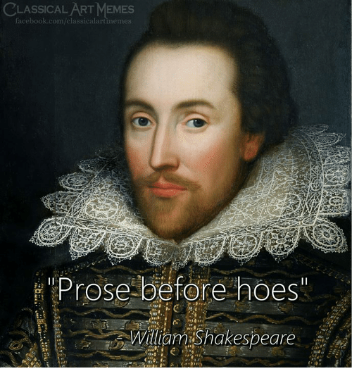 Facebook, Hoes, and Memes: CLASSICAL ART MEMES  facebook.com/classicalartmemes  eProse before hoes  Wiliam Shakesbeare