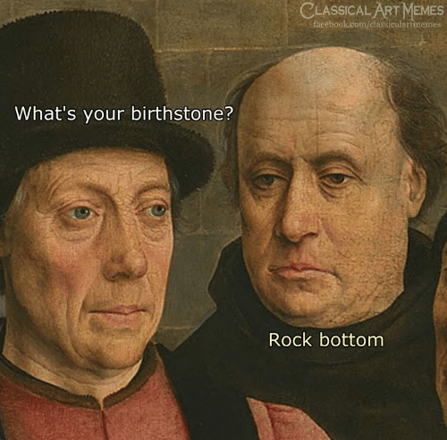 Facebook, Memes, and facebook.com: CLASSICAL ART MEMES  facebook.com/classicalartmemes  What's your birthstone?  Rock bottom