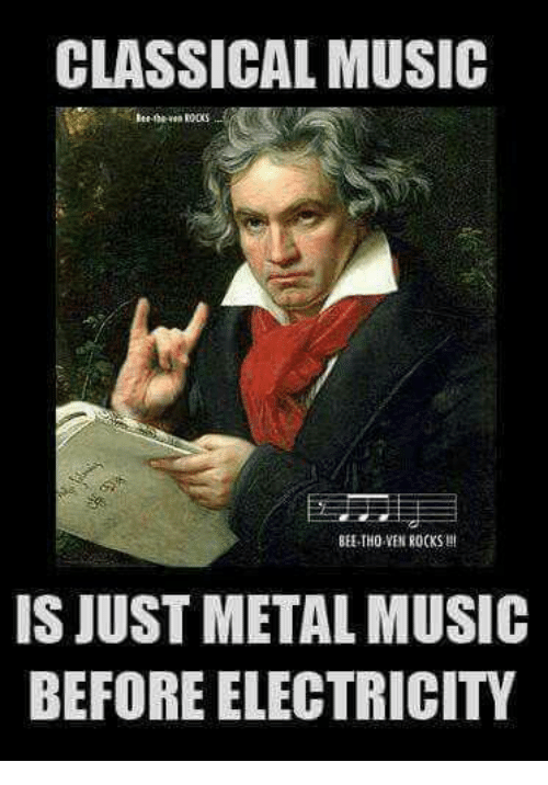 CLASSICAL MUSIC BEE-THO VENROCKS IS JUST METAL MUSIC BEFORE
