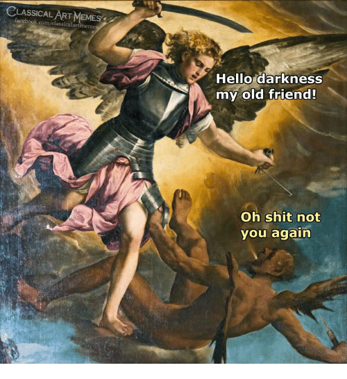 Facebook, Hello, and Memes: CLASSICALART MEMES  facebook.com/classicalartmemes  Hello darkness  my old friend!  Oh shit not  you again