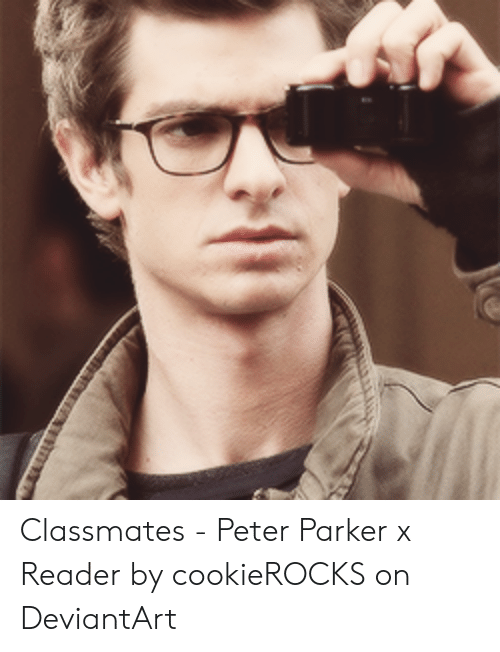 Classmates - Peter Parker X Reader by cookieROCKS on DeviantArt