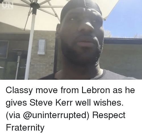 Basketball, Fraternity, and Golden State Warriors: Classy move from Lebron as he gives Steve Kerr well wishes. (via @uninterrupted) Respect Fraternity