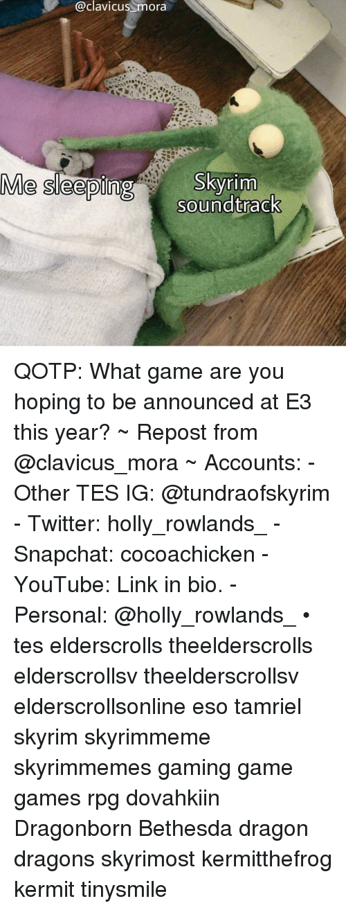 Skyrim, Snapchat, and Twitter: @clavicus  mora  Me sleepiSkyrim  soundtrack QOTP: What game are you hoping to be announced at E3 this year? ~ Repost from @clavicus_mora ~ Accounts: - Other TES IG: @tundraofskyrim - Twitter: holly_rowlands_ - Snapchat: cocoachicken - YouTube: Link in bio. - Personal: @holly_rowlands_ • tes elderscrolls theelderscrolls elderscrollsv theelderscrollsv elderscrollsonline eso tamriel skyrim skyrimmeme skyrimmemes gaming game games rpg dovahkiin Dragonborn Bethesda dragon dragons skyrimost kermitthefrog kermit tinysmile