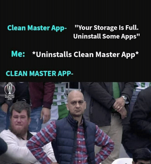"Memes, World Cup, and Apps: Clean Master App  ""Your Storage Is Full.  Uninstall Some Apps""  *Uninstalls Clean Master App*  Me:  CLEAN MASTER APP-  KC CRICKET  WORLD CUP  209"