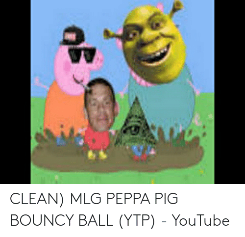 CLEAN MLG PEPPA PIG BOUNCY BALL YTP - YouTube | Mlg Meme on