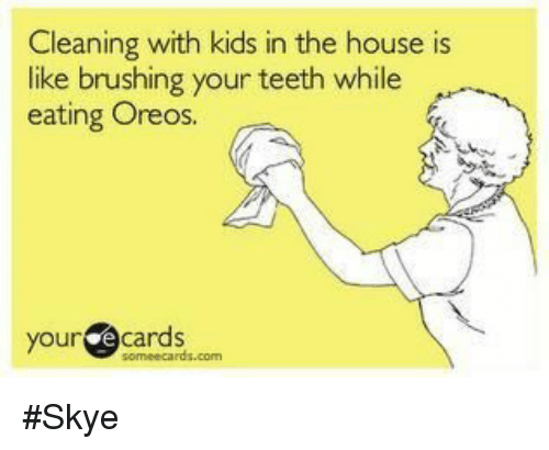 cleaning with kids in the house is like brushing teeth 21655165 ✅ 25 best memes about cleaning with kids cleaning with kids memes,Memes About Cleaning