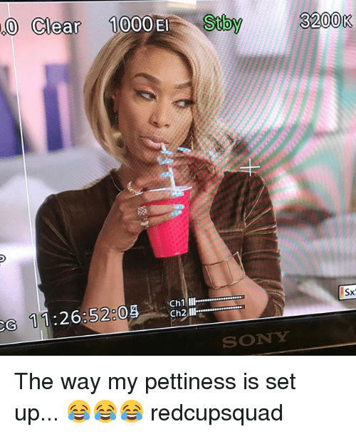 Memes, 🤖, and Set: Clear 1000  El  Ch1 Ill..........  11:26: 52205  eG 3200K  Sx' The way my pettiness is set up... 😂😂😂 redcupsquad