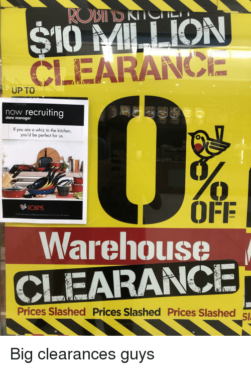 Email, Information, and Net: CLEARANC  UP TO  now recruiting  store manager  If you are a whiz in the kitchen,  you'd be pertect for us  OFF  ROBINS  email humanresources@globalretailbrands.net for more information  RRP  Warehouse  CLEARANCE  Prices Slashed Prices Slashed Prices Slashed