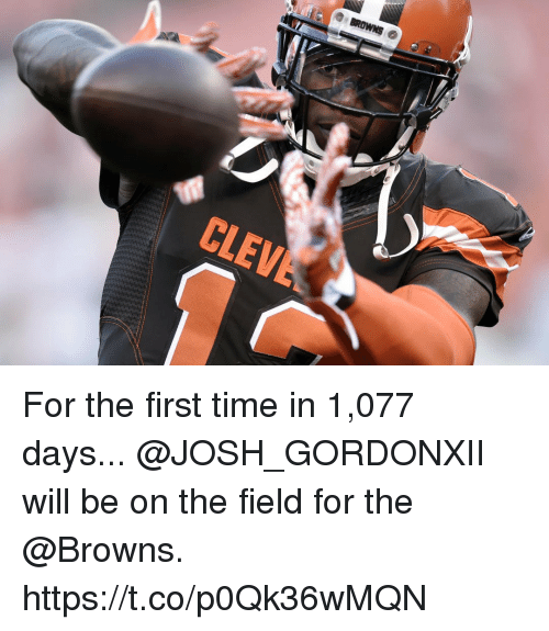 Memes, Browns, and Time: CLEV For the first time in 1,077 days...   @JOSH_GORDONXII will be on the field for the @Browns. https://t.co/p0Qk36wMQN