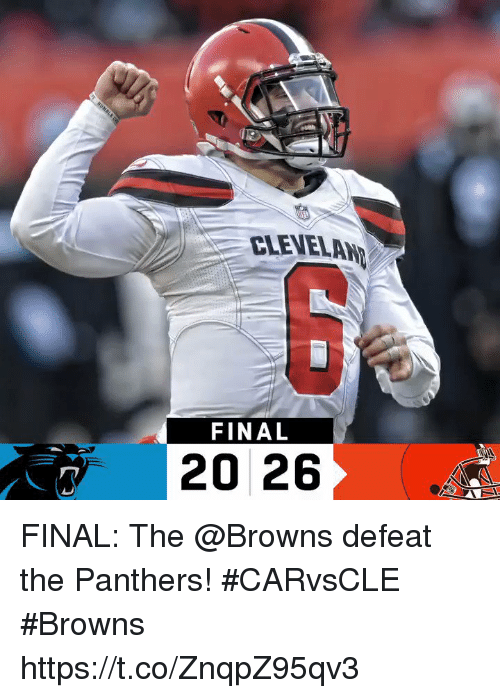 me.me: CLEVELAN  FINAL  20 26 FINAL: The @Browns defeat the Panthers! #CARvsCLE  #Browns https://t.co/ZnqpZ95qv3