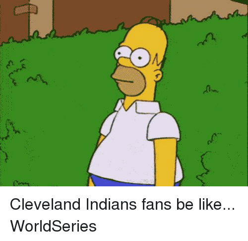 cleveland indians fans be like worldseries 5813118 cleveland indians fans be like worldseries meme on me me,Cleveland Indians Meme