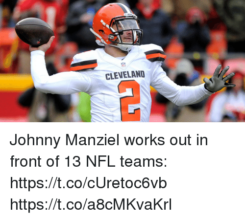 Johnny Manziel, Memes, and Nfl: CLEVELAND Johnny Manziel works out in front of 13 NFL teams: https://t.co/cUretoc6vb https://t.co/a8cMKvaKrl