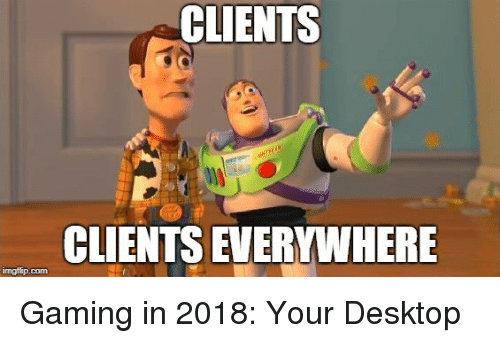 CLIENTS CLIENTS EVERYWHERE Imgflipcom Gaming in 2018 Your