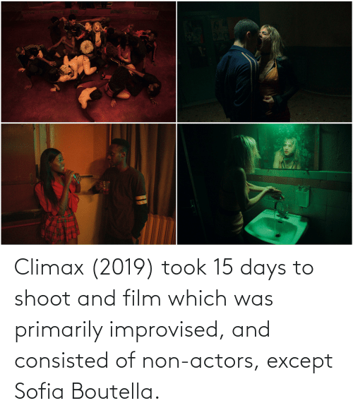 Film, Sofia, and Sofia Boutella: Climax (2019) took 15 days to shoot and film which was primarily improvised, and consisted of non-actors, except Sofia Boutella.