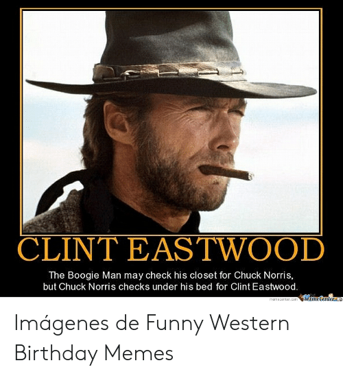 Clint Eastwood The Boogie Man May Check His Closet For Chuck