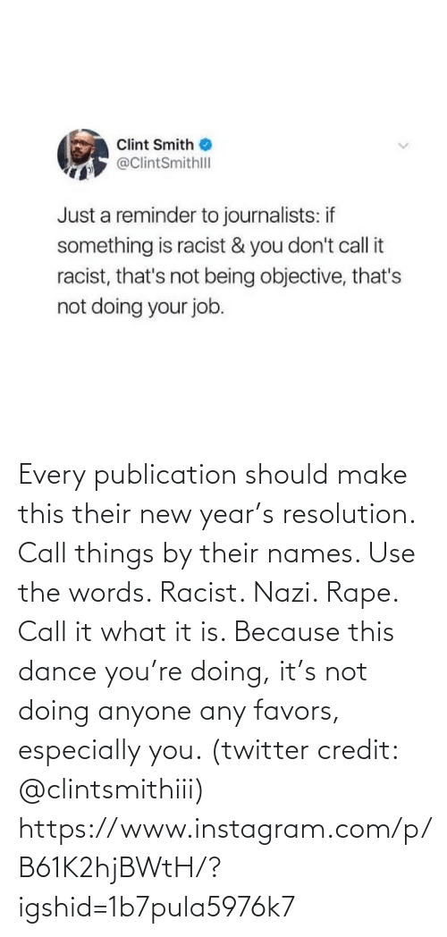 Instagram, New Year's, and Target: Clint Smith  @ClintSmithll  Just a reminder to journalists: if  something is racist & you don't call it  racist, that's not being objective, that's  not doing your job. Every publication should make this their new year's resolution. Call things by their names. Use the words. Racist. Nazi. Rape. Call it what it is. Because this dance you're doing, it's not doing anyone any favors, especially you. (twitter credit: @clintsmithiii)  https://www.instagram.com/p/B61K2hjBWtH/?igshid=1b7pula5976k7