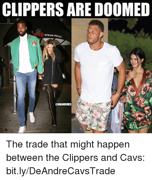 Cavs, Nba, and Clippers: CLIPPERS ARE DOOMED  STEAK HOUSE  @NBAMEMES The trade that might happen between the Clippers and Cavs: bit.ly/DeAndreCavsTrade