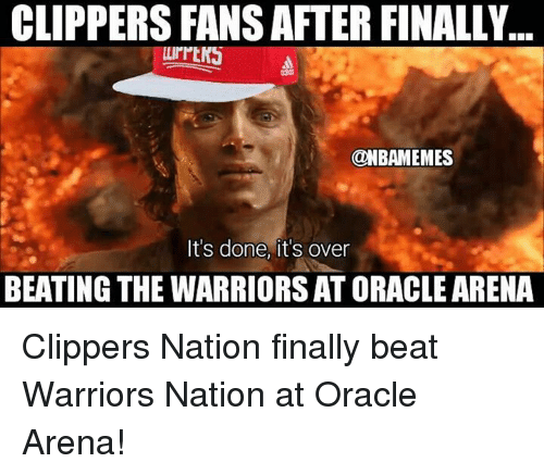 Nba, Clippers, and Oracle: CLIPPERS FANS AFTER FINALLY  ..  uIPEK  @NBAMEMES  It's done, it's over  BEATING THE WARRIORS AT ORACLE ARENA Clippers Nation finally beat Warriors Nation at Oracle Arena!
