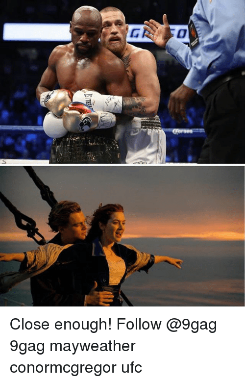 close enough follow 9gag 9gag mayweather conormcgregor ufc 27328472 close enough! follow 9gag mayweather conormcgregor ufc 9gag meme