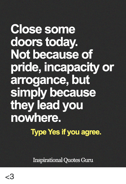 Close Some Doors Today Not Because Of Pride Incapacity Or Arrogance