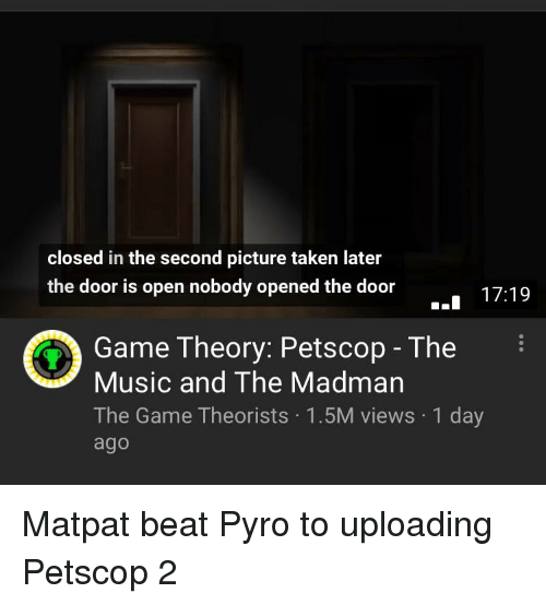 Music, Taken, and The Game: closed in the second picture taken later  the door is open nobody opened the door  17:19  Game Theory: Petscop- The  Music and The Madman  The Game Theorists 1.5M views 1 day  ago