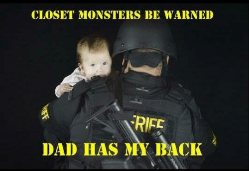 Dad, Memes, and Back: CLOSET MONSTERS BE WARNED  RIFE  DAD HAS MY BACK