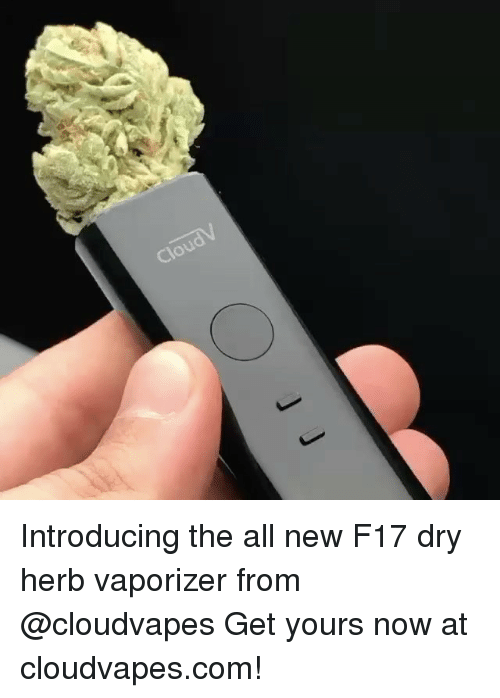 Cloud Introducing the All New F17 Dry Herb Vaporizer From Get Yours