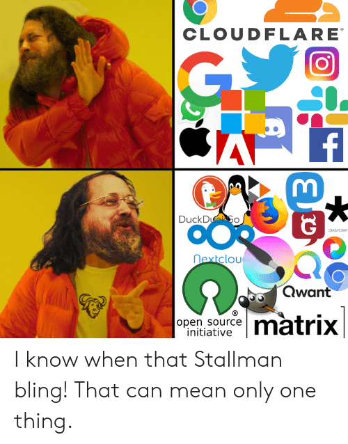 Bling, Matrix, and Mean: CLOUDFLARE  GY  A  f  DuckDueGo  Оо  DIASPORA  nextclou  Qwant  matrix  open source  initiative I know when that Stallman bling! That can mean only one thing.