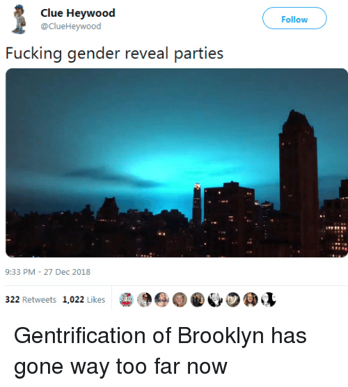 Fucking, Brooklyn, and Gender: Clue Heywood  @ClueHeywood  Follow  Fucking gender reveal parties  9:33 PM-27 Dec 2018  322 Retweets 1,022 Likes  96  D @心の@v Gentrification of Brooklyn has gone way too far now