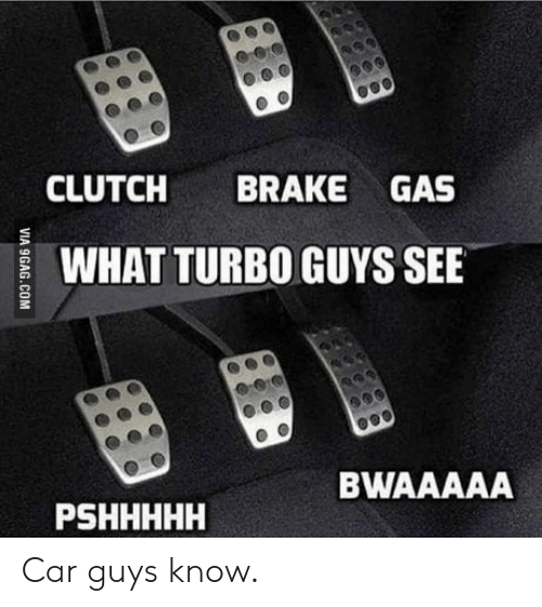 What Is A Clutch In A Car >> Clutch Brake Gas What Turbo Guys See Bwaaaaa Pshhhhh Car