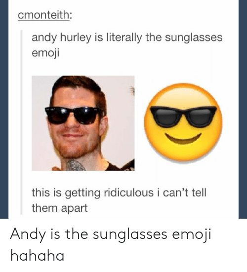 Emoji, Sunglasses, and Hurley: cmonteith:  andy hurley is literally the sunglasses  emoji  this is getting ridiculous i can't tell  them apart Andy is the sunglasses emoji hahaha