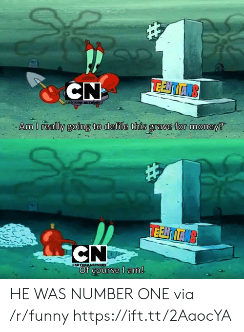 Cartoon Network, Funny, and Money: CN  Am I really gof  ng to deile this grave for money?  TEE TTN  CARTOON NETWORK  Of COurse l am HE WAS NUMBER ONE via /r/funny https://ift.tt/2AaocYA