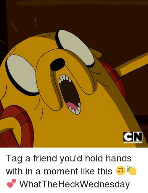 Memes, 🤖, and Friend: CN  TOON NETMORK Tag a friend you'd hold hands with in a moment like this 🙃🍋💕 WhatTheHeckWednesday