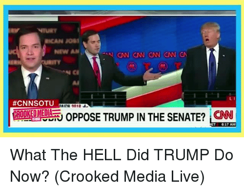 cnn.com, Dank, and Live:  #CNINSOTU  Nl CNN CNN CNN CNN  CN  LI  OPPOSE TRUMP IN THE SENATE? CNN  6:17 AM What The HELL Did TRUMP Do Now? (Crooked Media Live)
