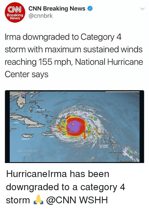 cnn.com, Memes, and News: CNN  CNN Breaking News  @cnnbrk  Breaking  News  Irma downgraded to Category 4  storm with maximum sustained winds  reaching 155 mph, National Hurricane  Center says  95  Mia  rown  グ。.  ciego  ntiago de  HAITI  LEEWARD:  LANDS  bbean HurricaneIrma has been downgraded to a category 4 storm 🙏 @CNN WSHH