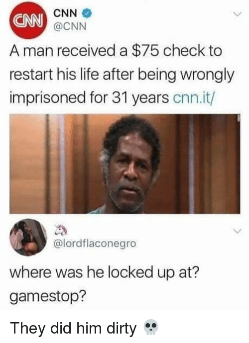cnn.com, Gamestop, and Life: CNN  @CNN  CNN  A man received a $75 check to  restart his life after being wrongly  imprisoned for 31 years cnn.it/  @lordflaconegro  where was he locked up at?  gamestop? They did him dirty 💀