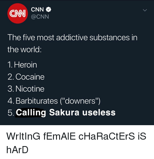 "cnn.com, Heroin, and Naruto: CNN  CNN  @CNN  I he tive most addictive substances in  the world  1. Heroin  2. Cocaine  3. Nicotine  4. Barbiturates (""downers)  5. Calling Sakura useless"