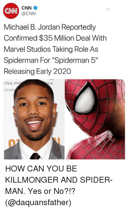 """cnn.com, Memes, and Michael B. Jordan: CNN  CNN  @CNN  Michael B. Jordan Reportedly  Confirmed $35 Million Deal With  Marvel Studios Taking Role As  Spiderman For """"Spiderman 5""""  Releasing Early 2020  TRA PP  CELEB HOW CAN YOU BE KILLMONGER AND SPIDER-MAN. Yes or No?!? (@daquansfather)"""