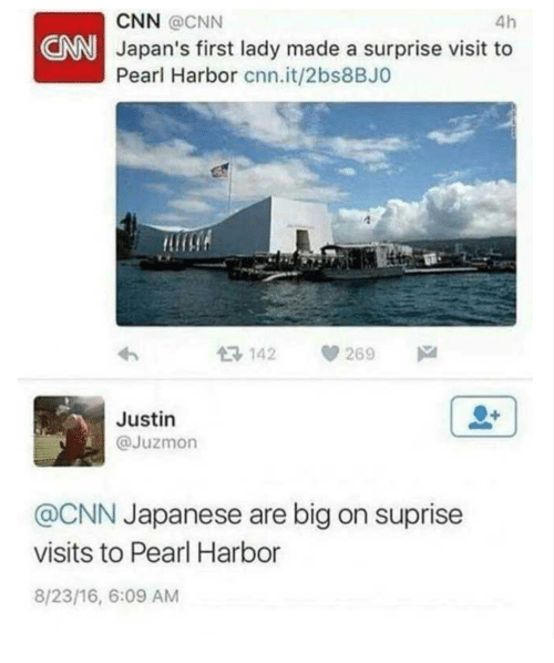 cnn.com, Pearl Harbor, and Japanese: CNN @CNN  Japan's first lady made a surprise visit to  Pearl Harbor cnn.it/2bs8BJO  4h  CNN  142 269  Justin  @Juzmon  @CNN Japanese are big on suprise  visits to Pearl Harbor  8/23/16, 6:09 AM