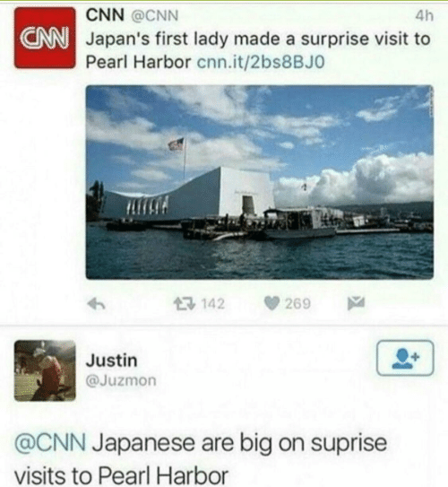 cnn.com, Pearl Harbor, and Japanese: CNN @cNN  Japan's first lady made a surprise visit to  Pearl Harbor cnn.it/2bs8BJO  4h  CNN  142269  Justin  @Juzmon  @CNN Japanese are big on suprise  visits to Pearl Harbor