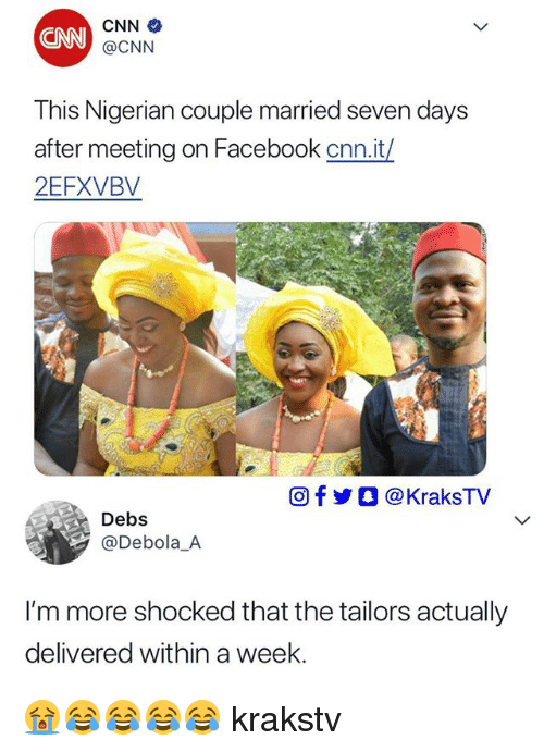 cnn.com, Facebook, and Memes: CNN  @CNN  This Nigerian couple married seven days  after meeting on Facebook cnn.it/  2EFXVBV  回f y O @ KraksTV  Debs  @Debola A  I'm more shocked that the tailors actually  delivered within a week. 😭😂😂😂😂 krakstv