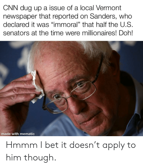 """cnn.com, I Bet, and Time: CNN dug up a issue of a local Vermont  newspaper that reported on Sanders, who  declared it was """"immoral"""" that half the U.S  senators at the time were millionaires! Doh!  made with mematic Hmmm I bet it doesn't apply to him though."""