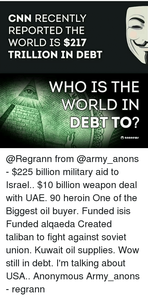 CNN RECENTLY REPORTED THE WORLD IS $217 TRILLION IN DEBT WHO IS THE