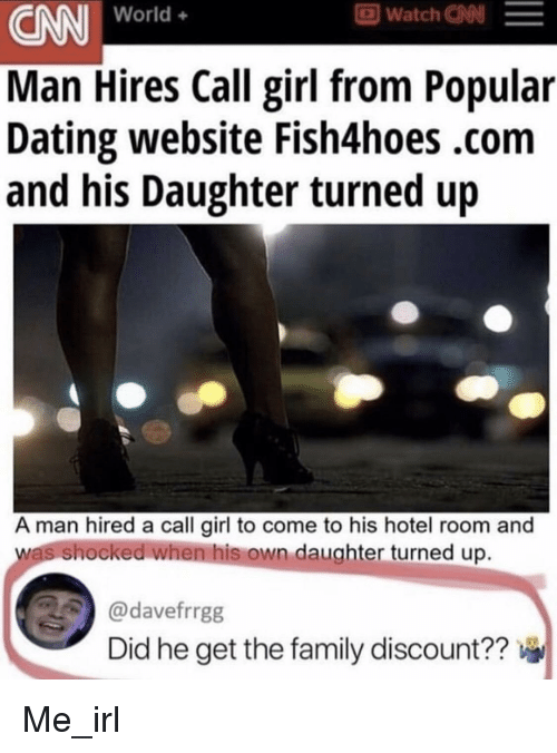 cnn.com, Dating, and Family: CNN World  Man Hires Call girl from Popular  Dating website Fish4hoes.com  and his Daughter turned up  回watch a0  -  A man hired a call girl to come to his hotel room and  s shocked when his own daughter turned up.  davefrrgg  Did he get the family discount??