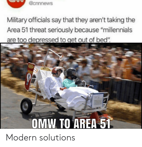 """Millennials, Military, and Area 51: @cnnnews  Military officials say that they aren't taking  Area 51 threat seriously because """"millennials  are too depressed to get out of bed""""  OMW TO AREA 51 Modern solutions"""