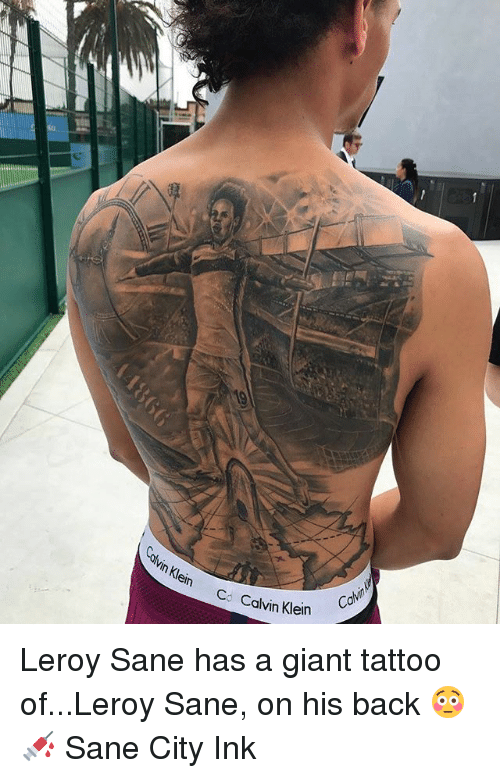 Calvin Klein, Memes, and Giant: Co Calvin Klein Leroy Sane has a giant tattoo of...Leroy Sane, on his back 😳💉 Sane City Ink