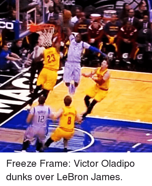 Dunk, LeBron James, and Sports: CO  G:G  23  1-  2.  €,浦  8 Freeze Frame: Victor Oladipo dunks over LeBron James.