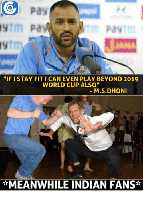 """Memes, 🤖, and Dhoni: CO pay  """"IFI STAY FITICAN EVEN PLAY BEYOND 2019  WORLD CUP ALSO""""  M.S.DHONI  *MEANWHILE INDIAN FANS"""